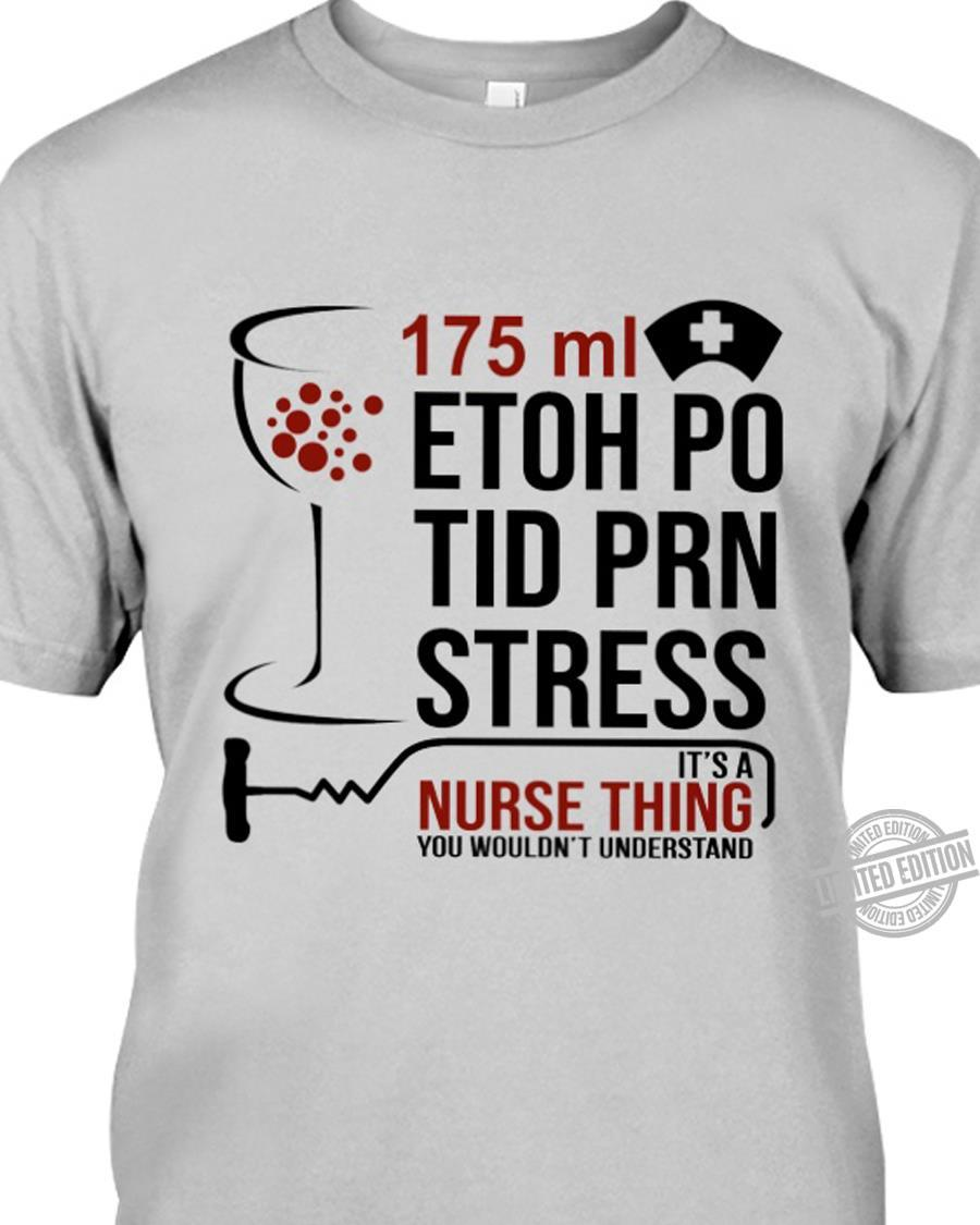 175ml Etoh Po Tid Prn Stress It's A Nurse Thing You Wouldn't Understand Shirt