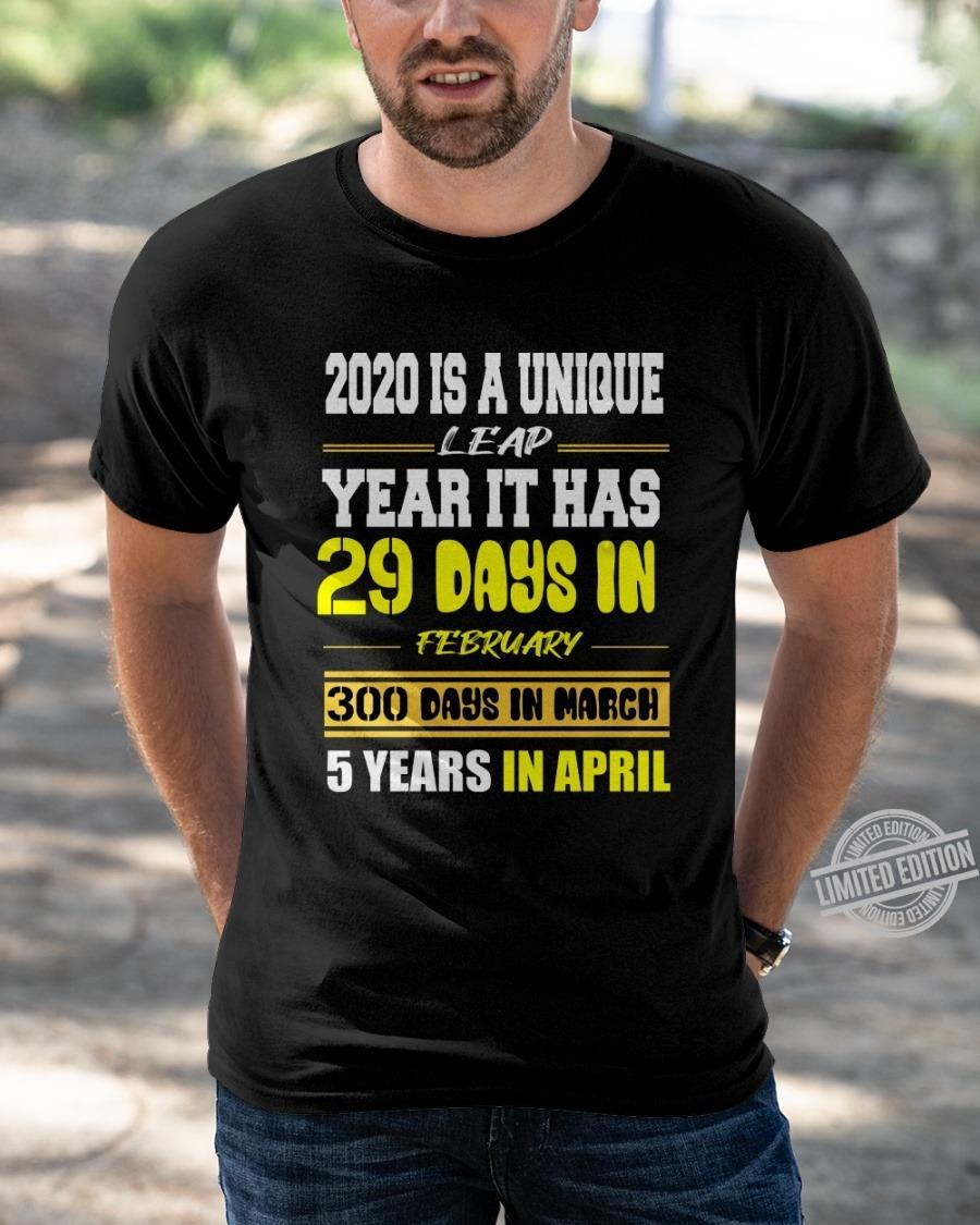 2020 Is A Unique Lead Year It Has 29 Days In February 300 Days In March 5 Years In April Shirt