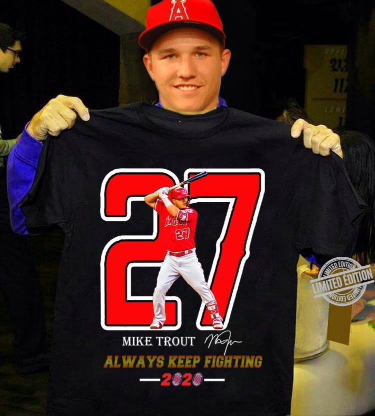 27 Mike Trout Always Keep Fighting 2020 Shirt