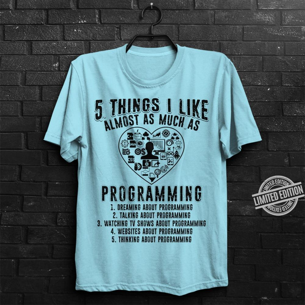 5 Things I LIke Almost As Much As Programming Shirt