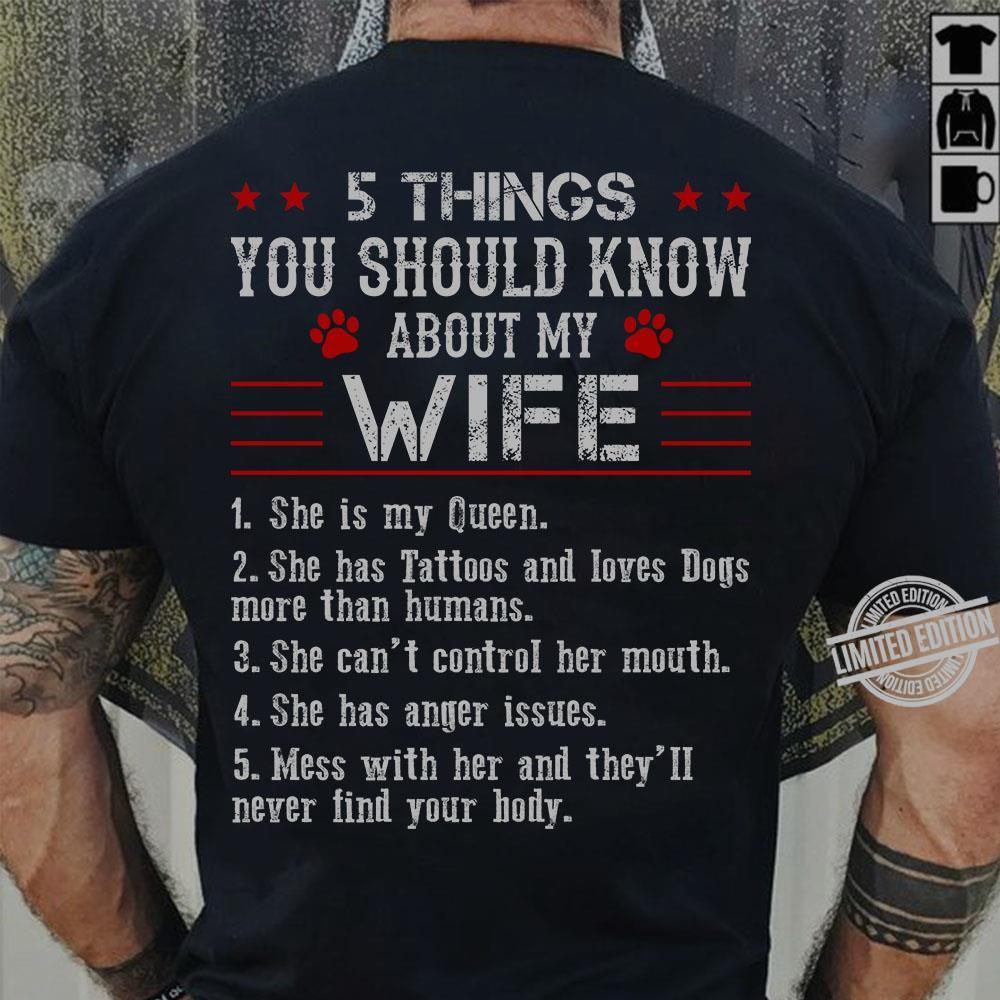 5 Things You Should Know About My Wife She Is My Queen She Has Tattoos And Loves Dogs More Than Humans Shirt
