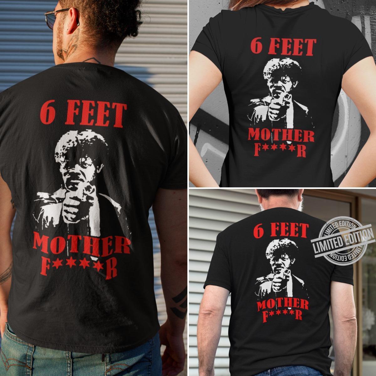6 Feet Mother Fucker Shirt