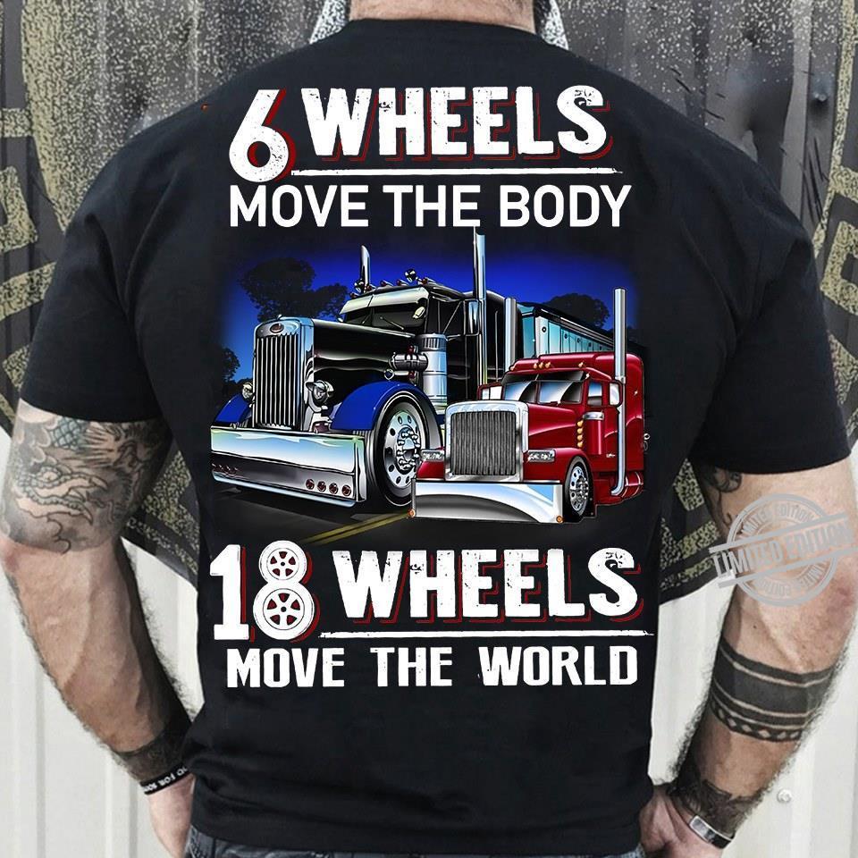 6 Wheels Move The Body 18 Wheels Move The World Shirt