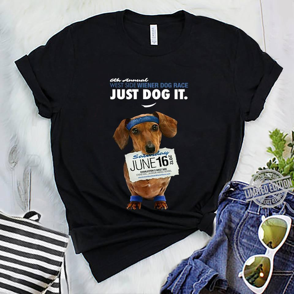 6th Annual West Side Wiener Dog Race Just Dog It Shirt