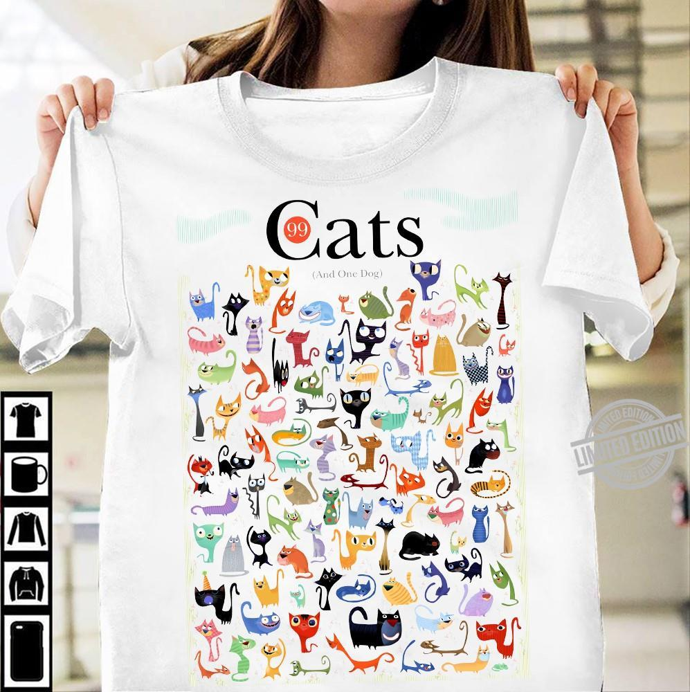 99 Cats And One Dog Shirt