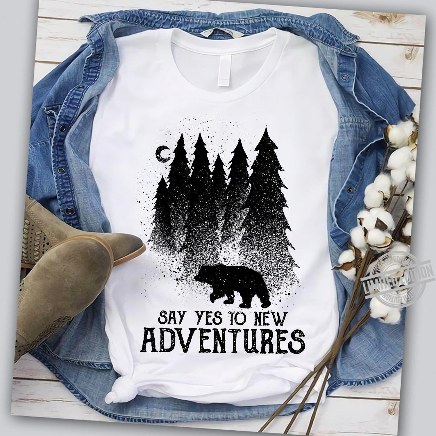 A Bear Say Yes To New Adventures Shirt