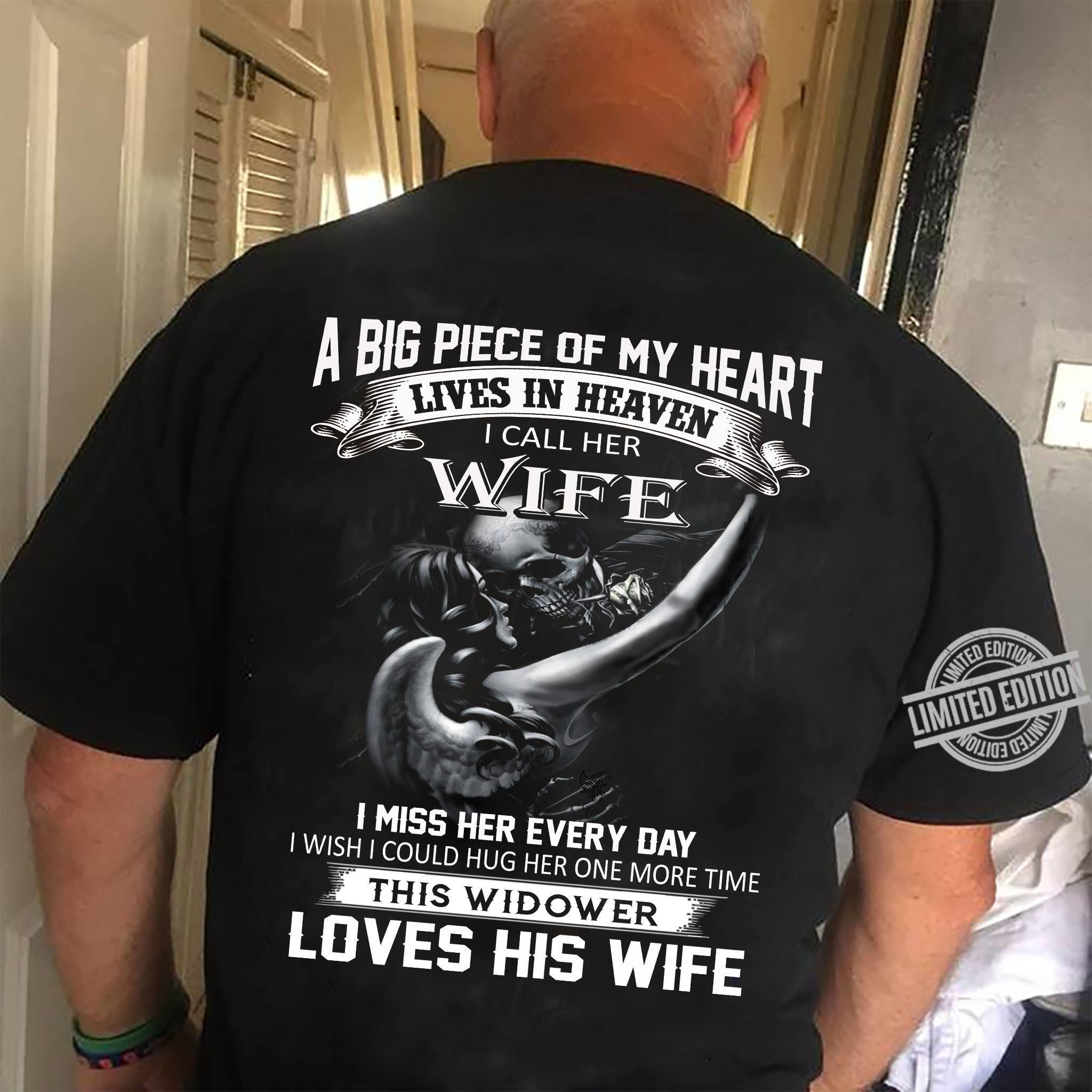A Big Piece Of My Heart Lives In Heaven I Call Her Wife I Miss Her Every Day I Wish I Could Hug Her One More Time This Widower Loves His Wife Shirt