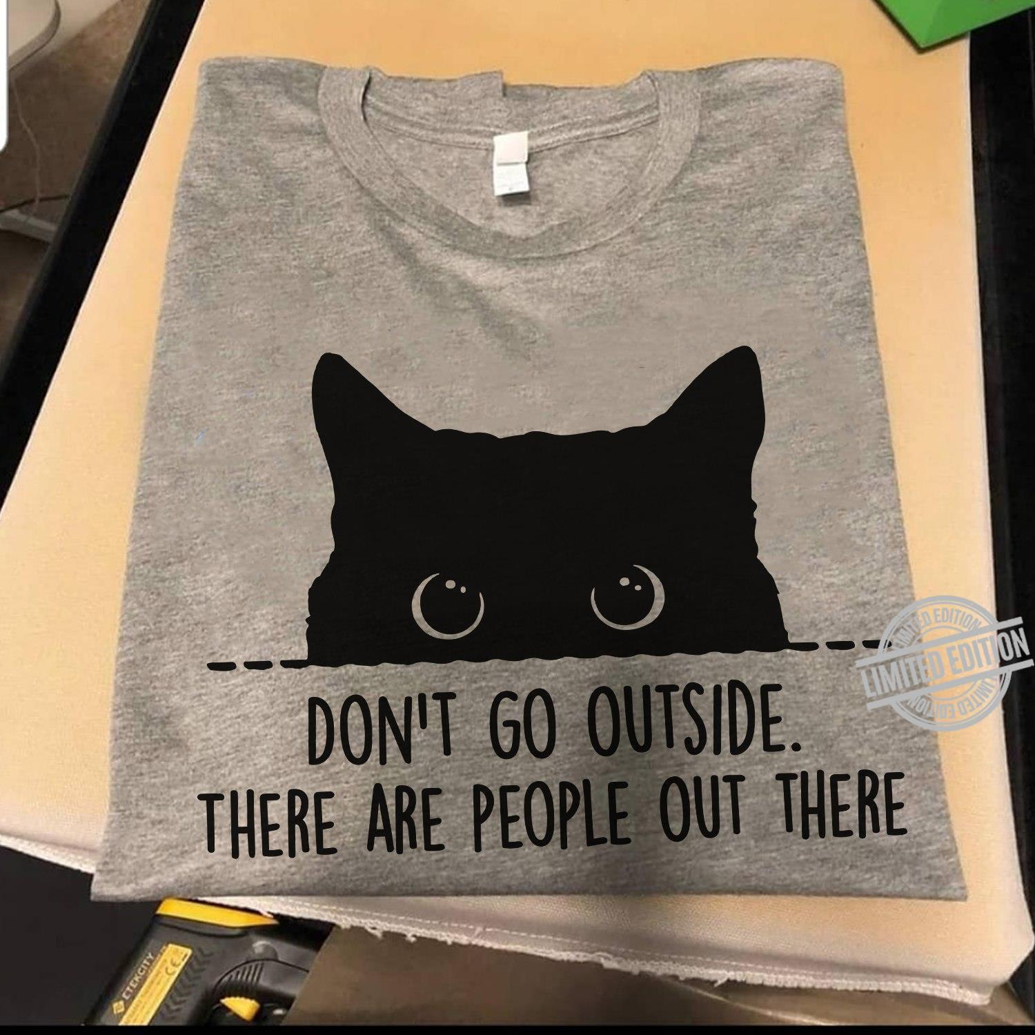 A Black Cat Don't Go Outside There Are People Out There Shirt
