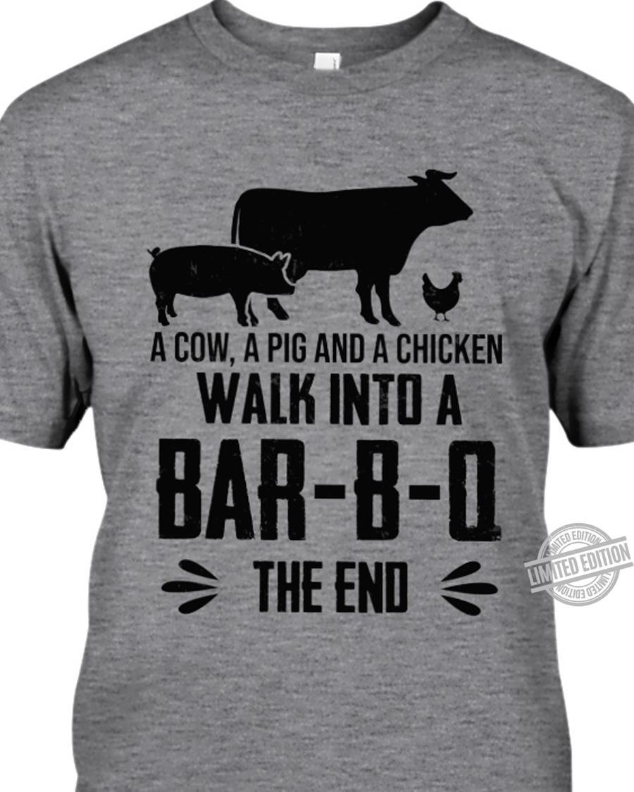 A Cow A Pig And A Chicken Walk Into A Bar-B-O The End Shirt