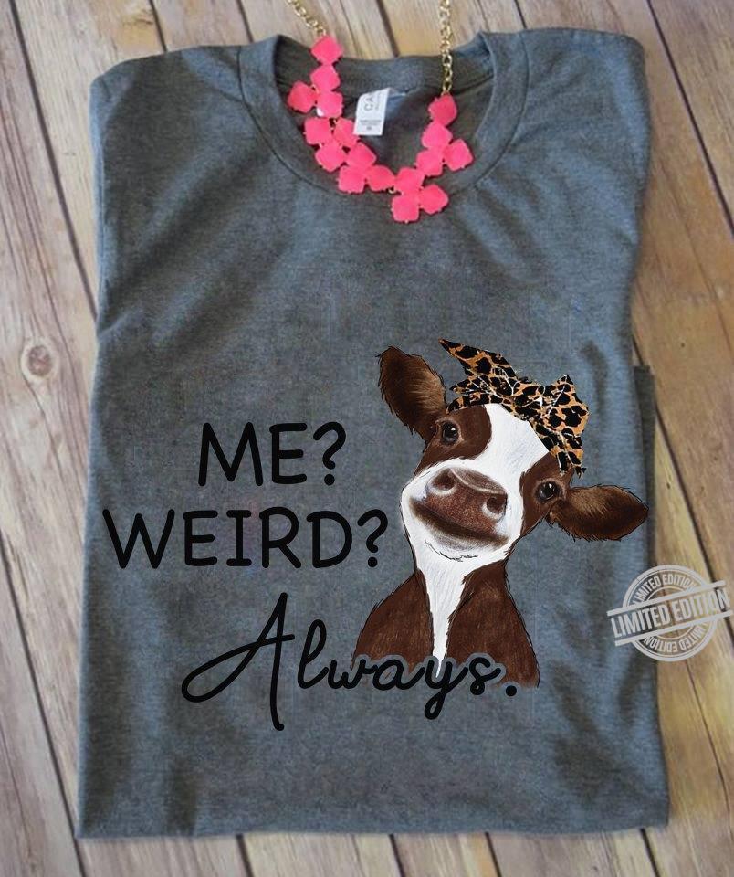 A Cows Me Weird Aways Shirt