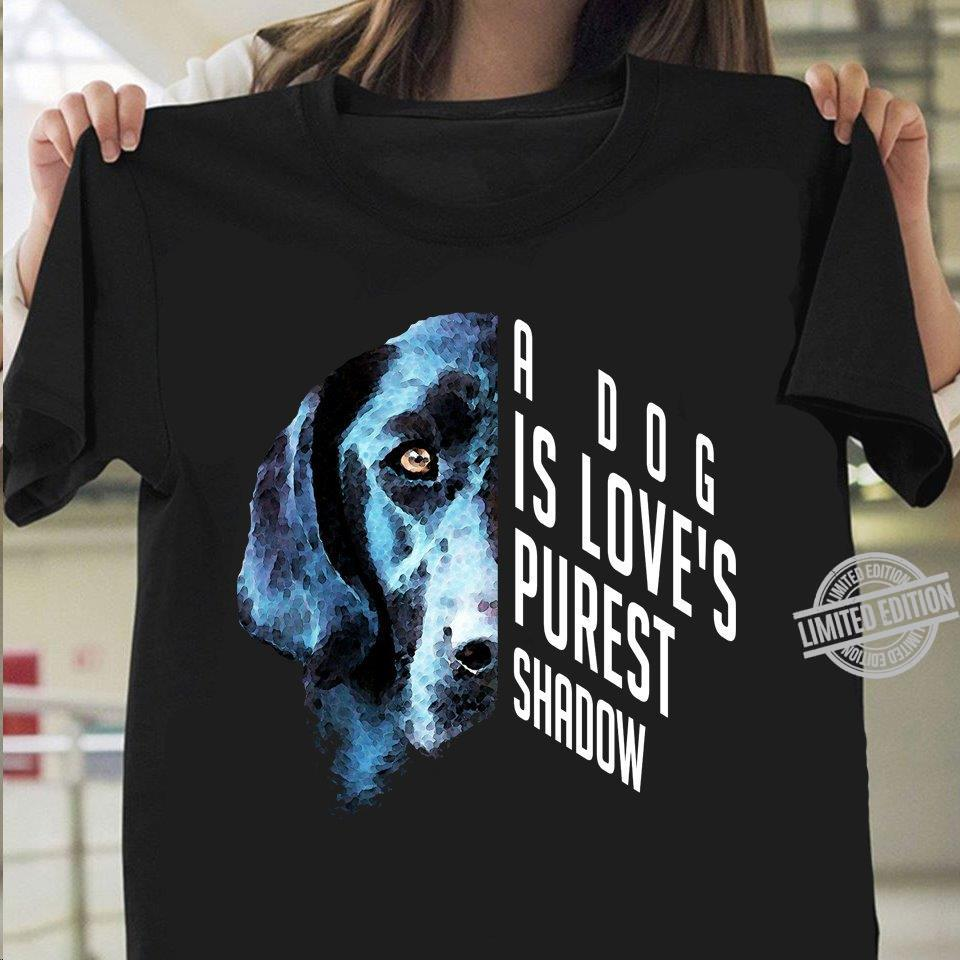 A Dogs Is Love's Purest Shadow Shirt