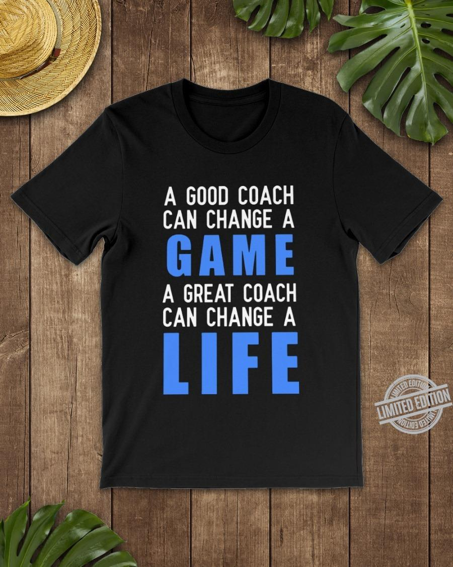 A Good Coach Can Change A Game A Great Coach Can Change A Life Shirt