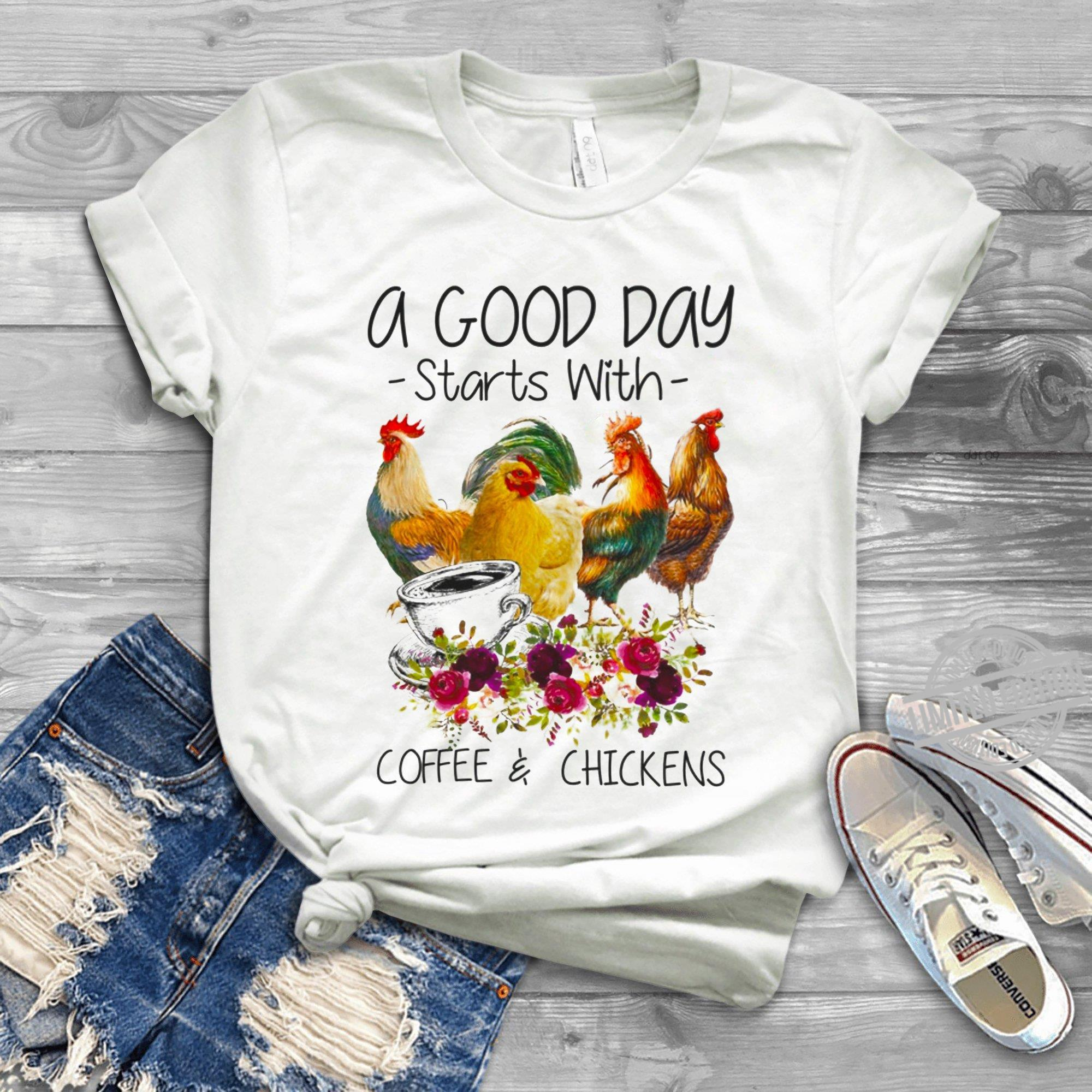 A Good Day Starts With Coffee & Chickens Shirt