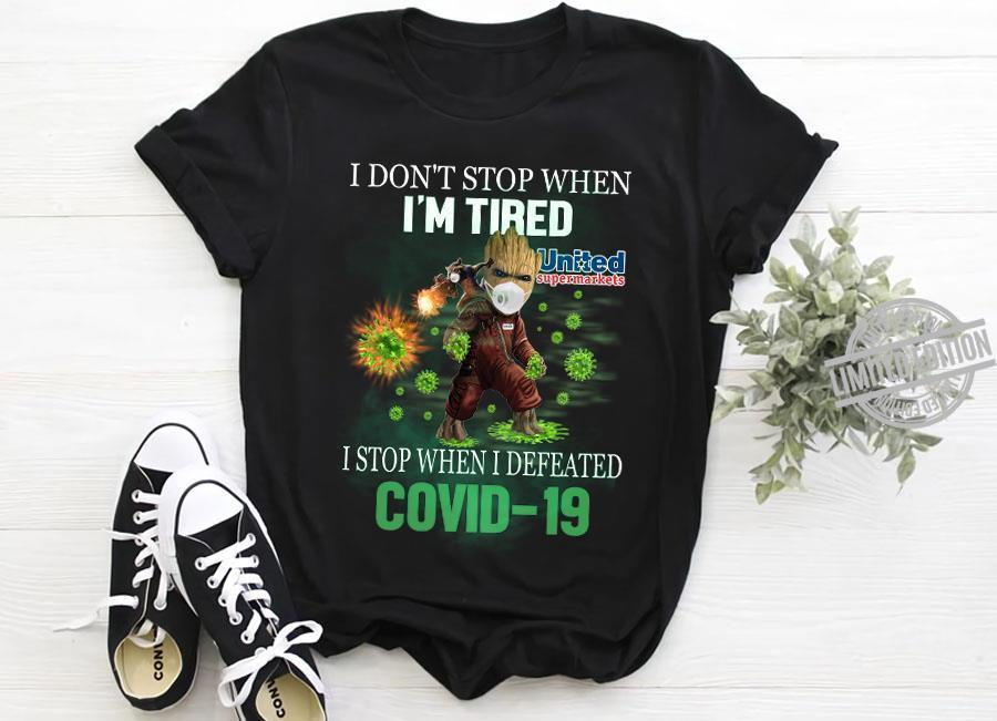 A Groot I Don't Stop When I'm Tired I Stop When I Defeated Covid-19 Shirt
