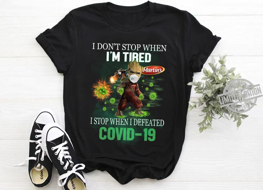A Groot I Don't Stop When I'm Tired Martin's I Stop When I Defeated Covid-19 Shirt