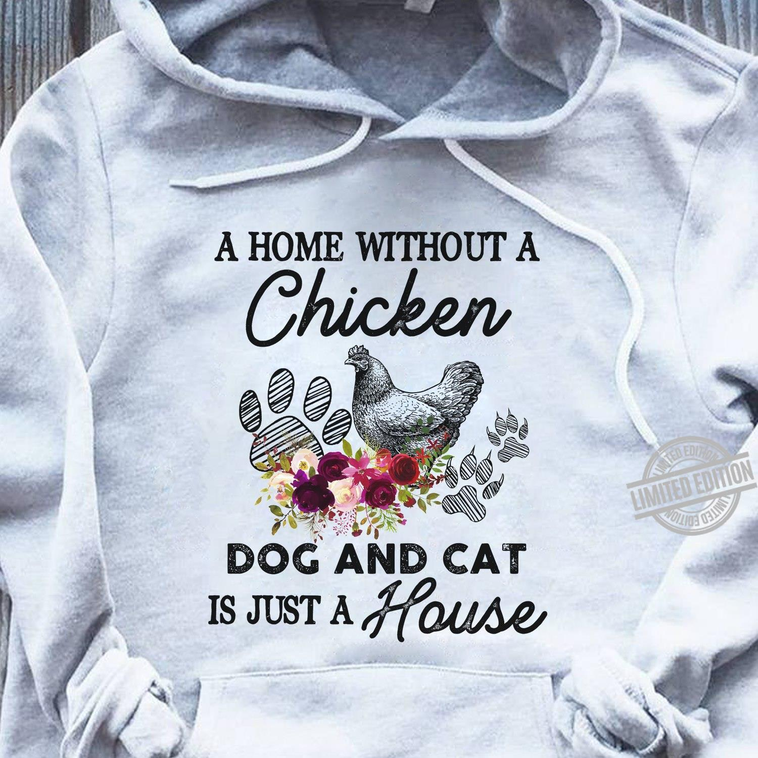 A Home Without A Chicken Dog And Cat Is Just A House Shirt