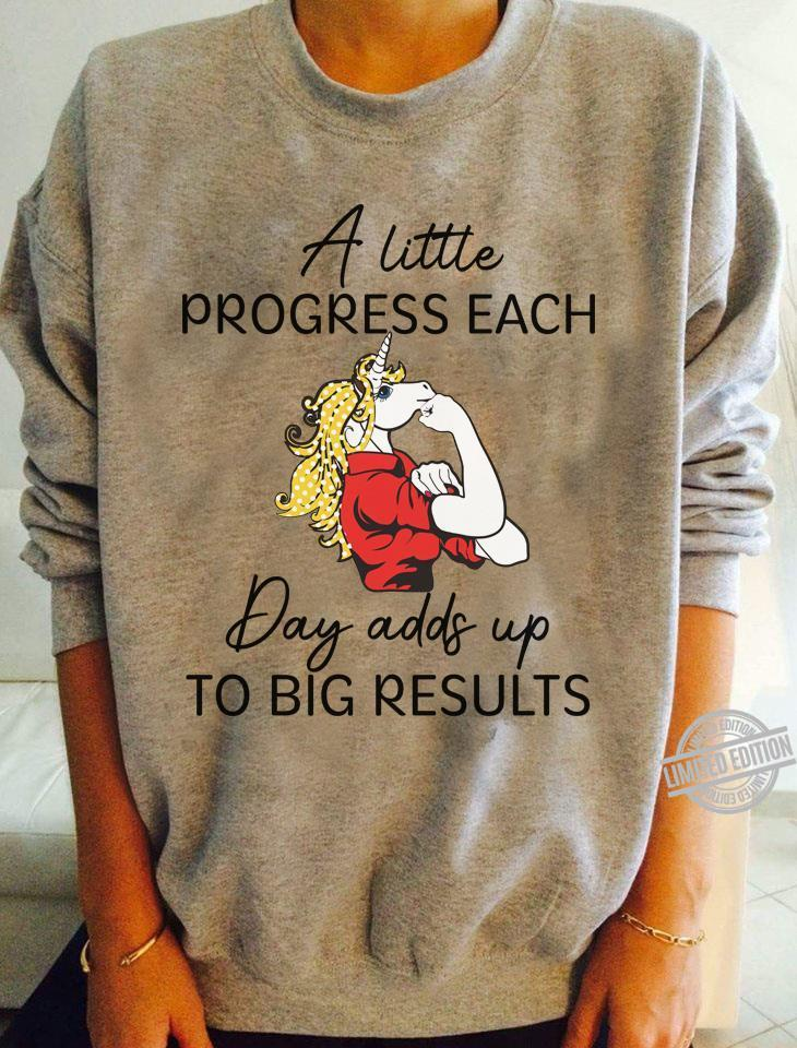 A Little Progress Each Day Adds Up To Big Results Shirt