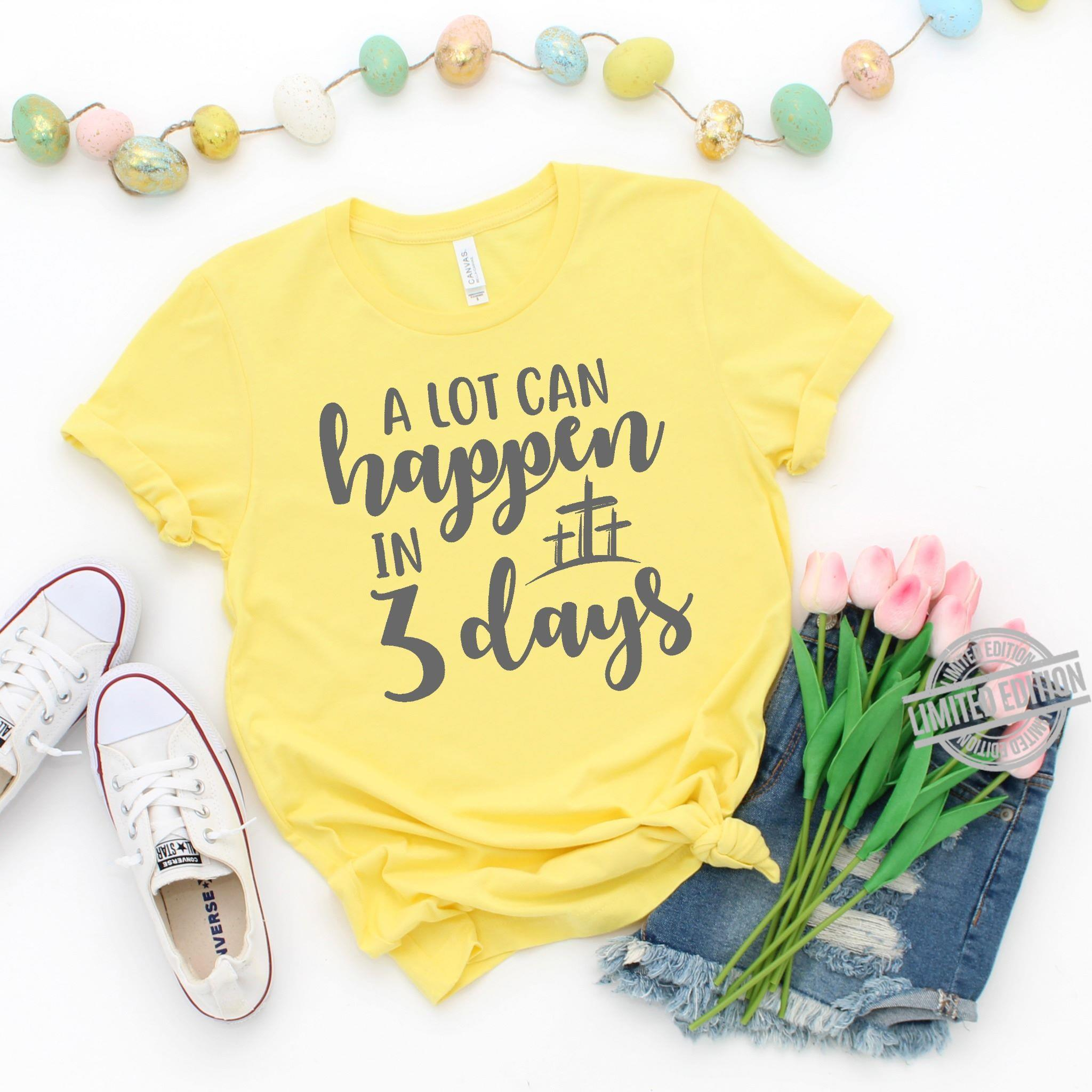 A Lot Can Happen In 3 Days Shirt