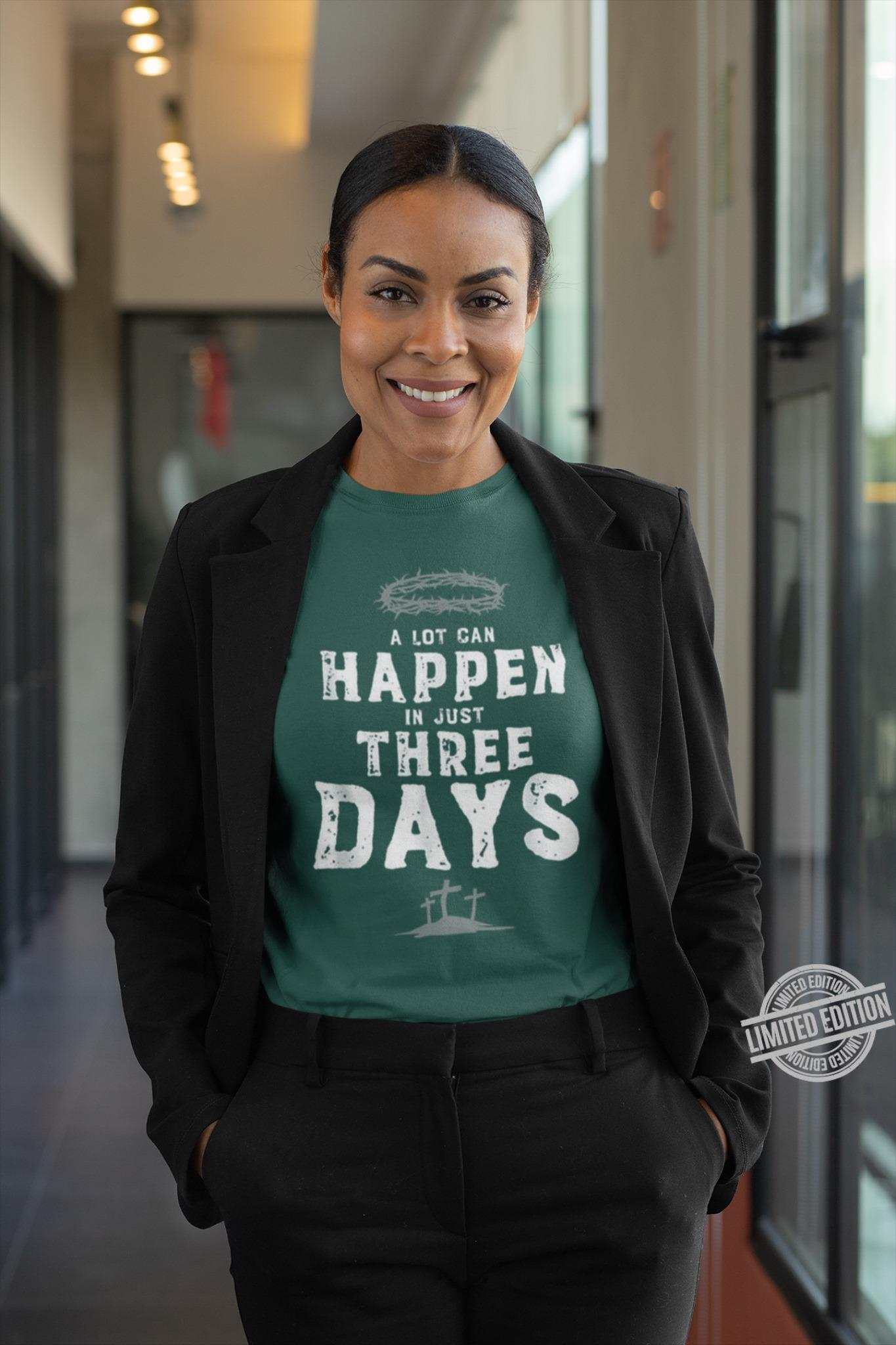 A Lot Can Happen In Just Three Days Shirt