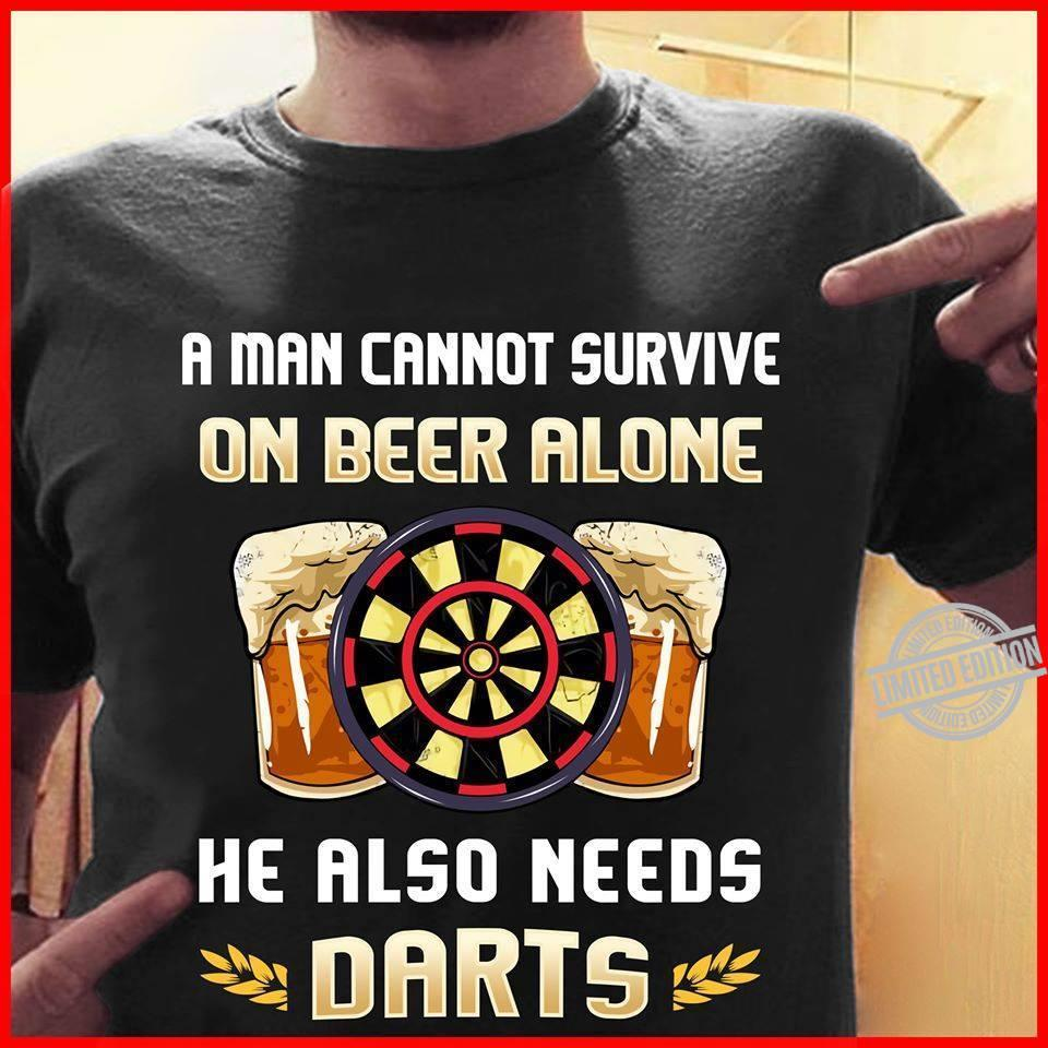 A Man Cannot Survive On Beer Alone He Also Needs Darts Shirt