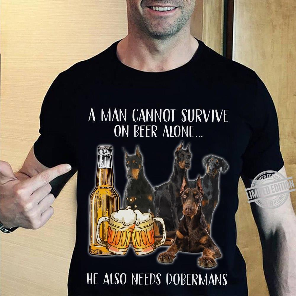 A Man Cannot Survive On Beer Alone He Also Needs Dobermans Shirt