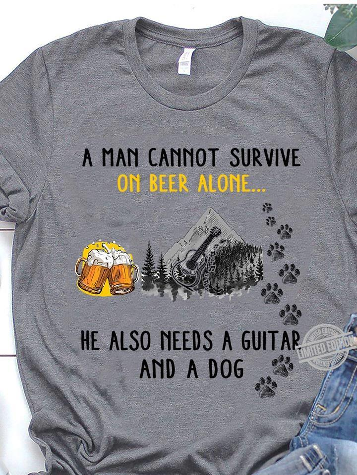 A Man Cannot Survive On Beer Alone He Also Needs Guitar And A Dog Shirt