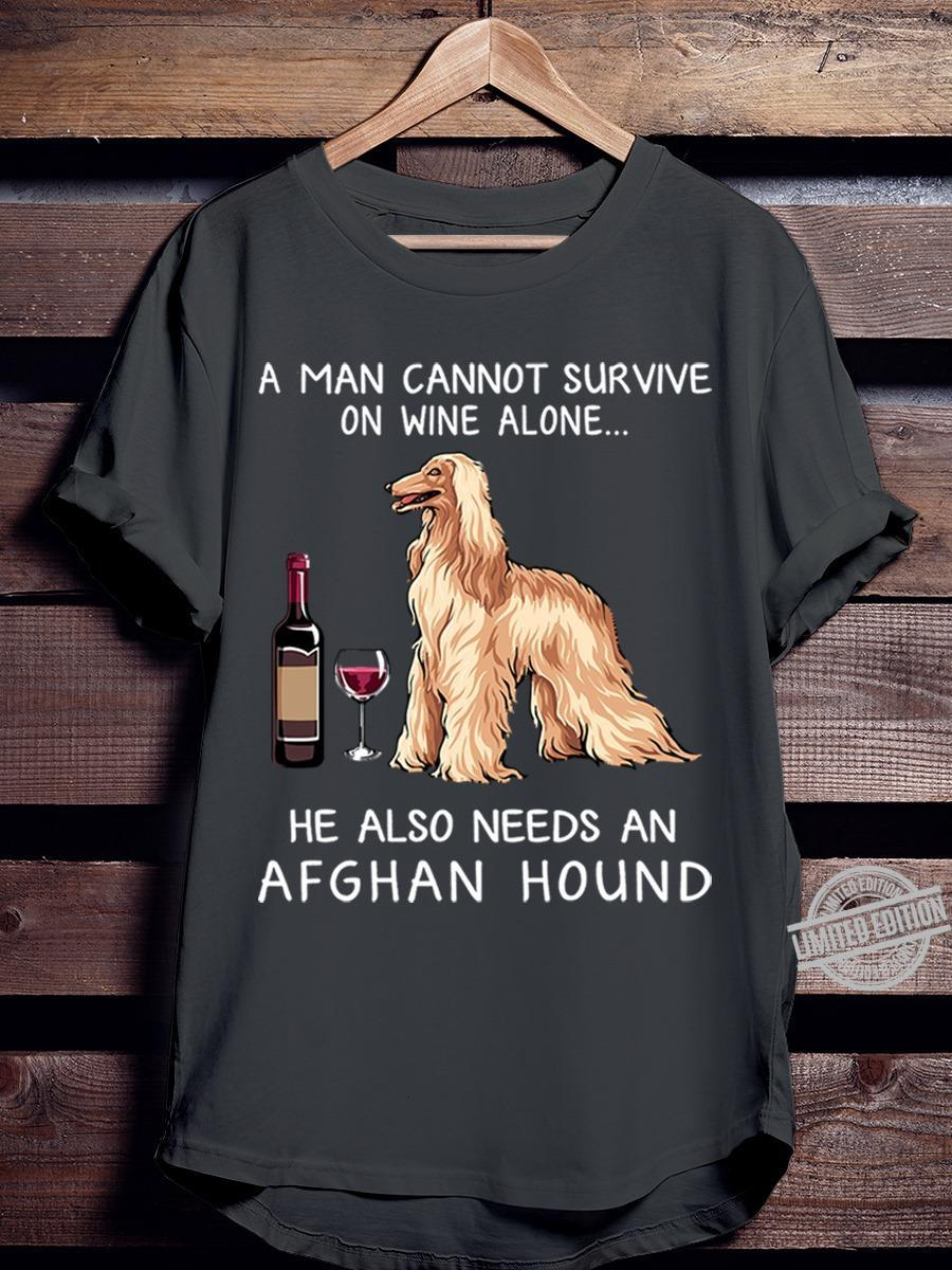 A Man Cannot Survive On Wine Alone He Also Needs An Afghan Hound Shirt