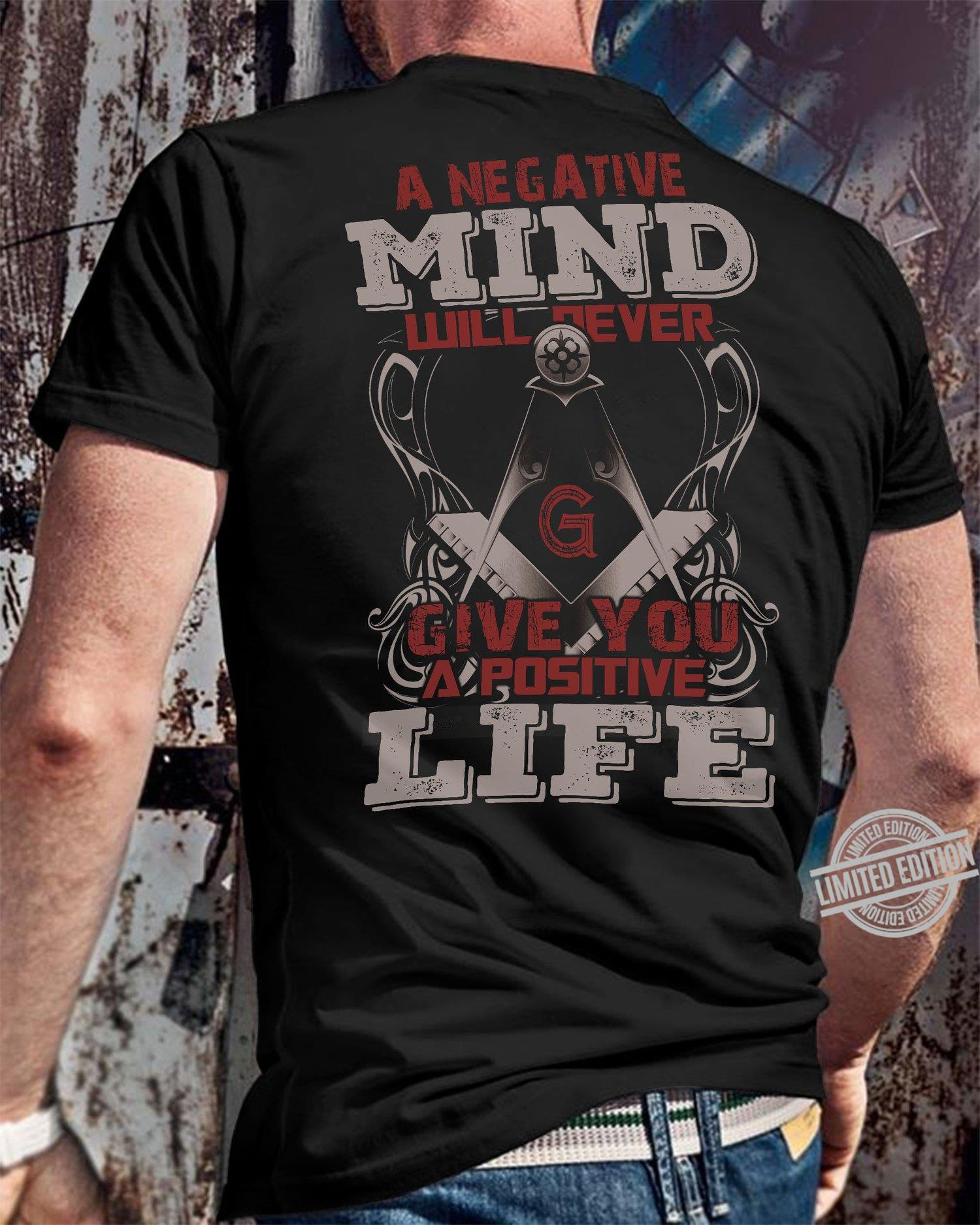 A Negative Mind Will Never Give You A Positive Life Shirt