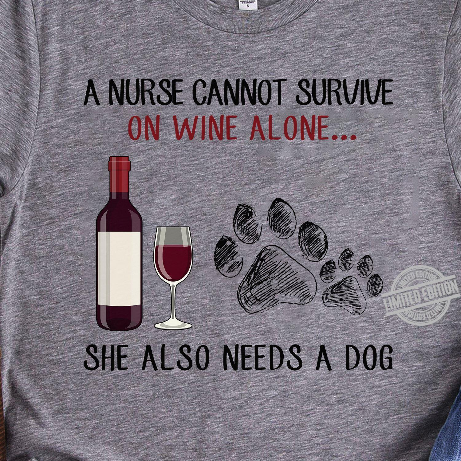 A Nurse Cannot Survive On Wine Alone She Also Needs A Dog Shirt