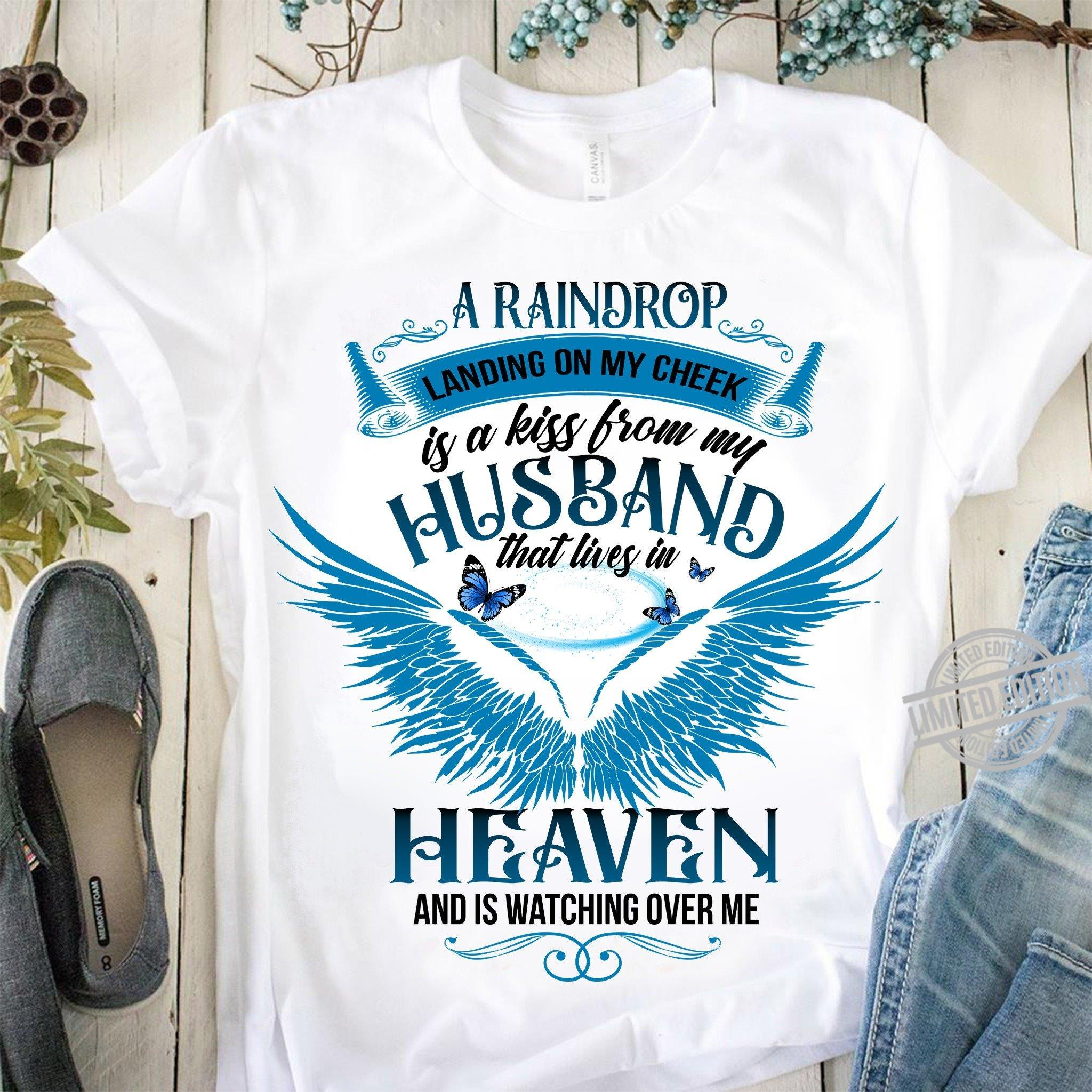 A Raindrop Landing On My Cheek Is A Kiss From My Husband That LIves In Heaven And Is Watching Over Me Shirt