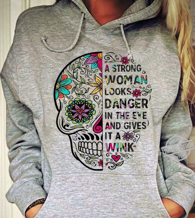 A Strong Woman Looks Danger In the Eye And Gives It A Wink Shirt