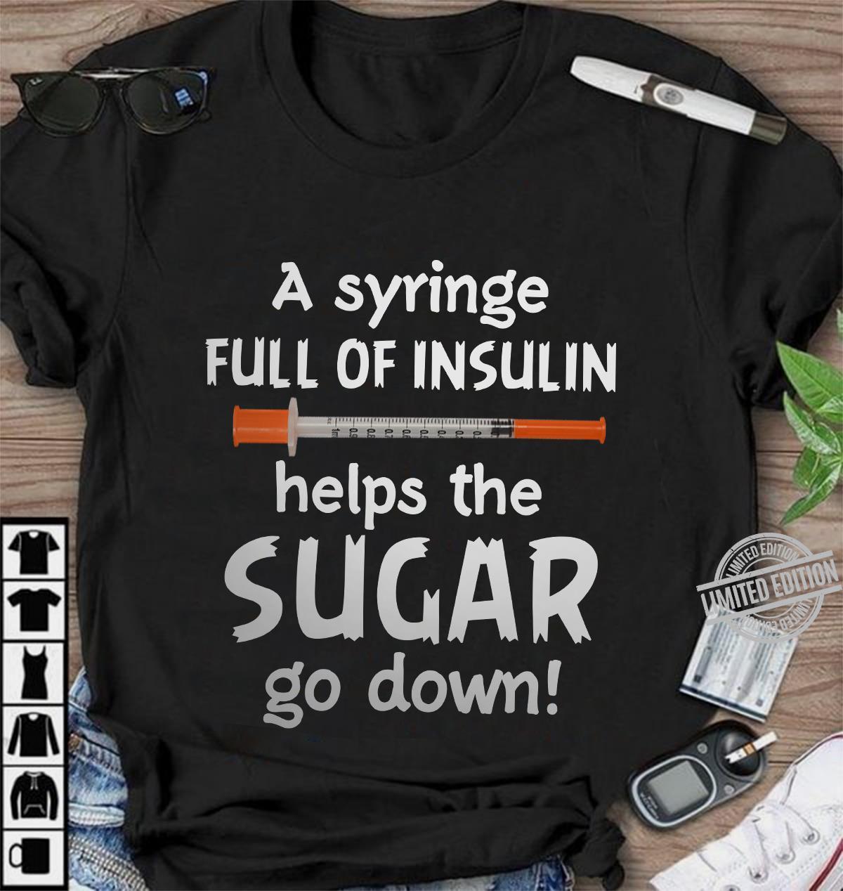 A Syringe Full Of Insulin Helps The Sugar Go Down Shirt