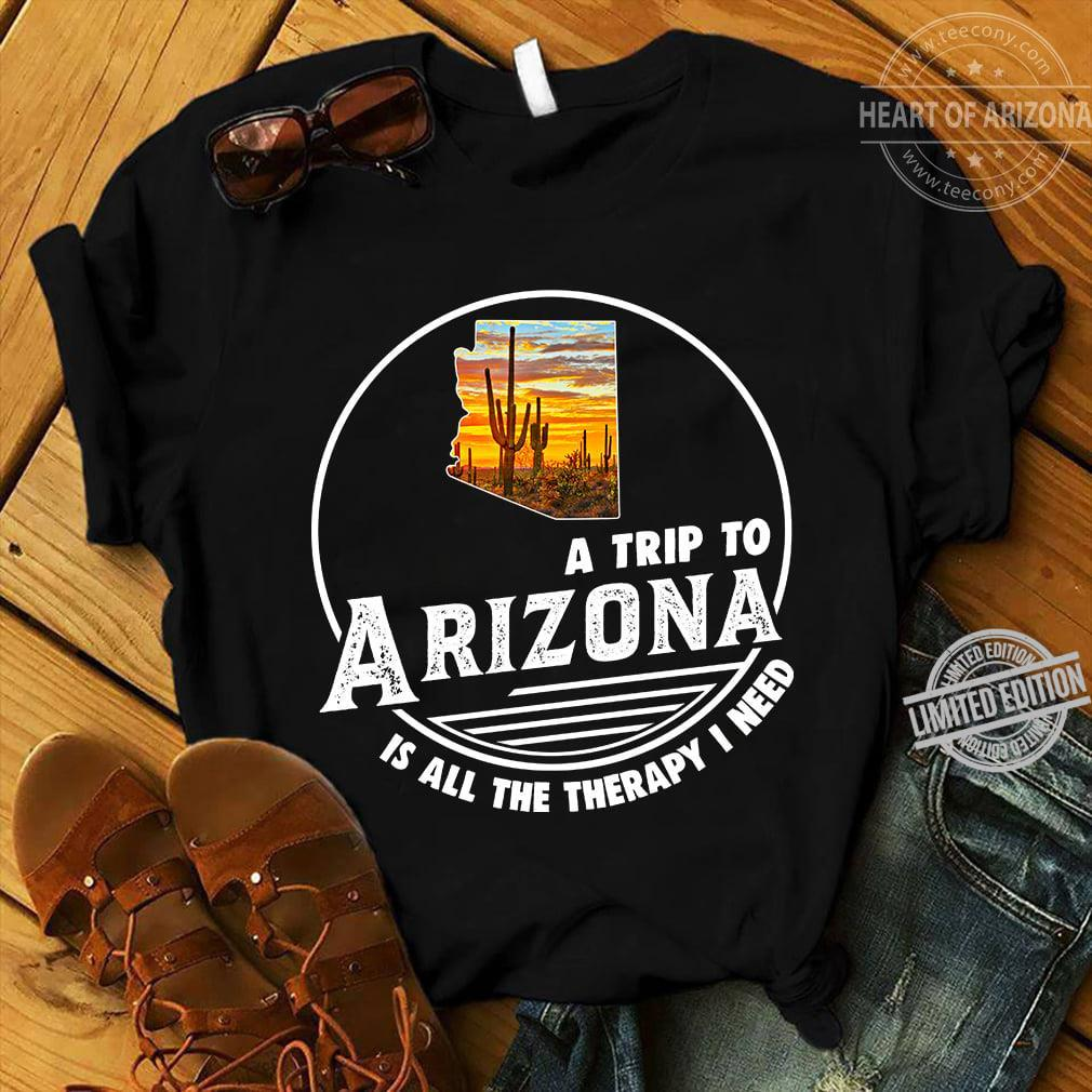 A Trip To Arizona Is All The Therapy I Need Shirt