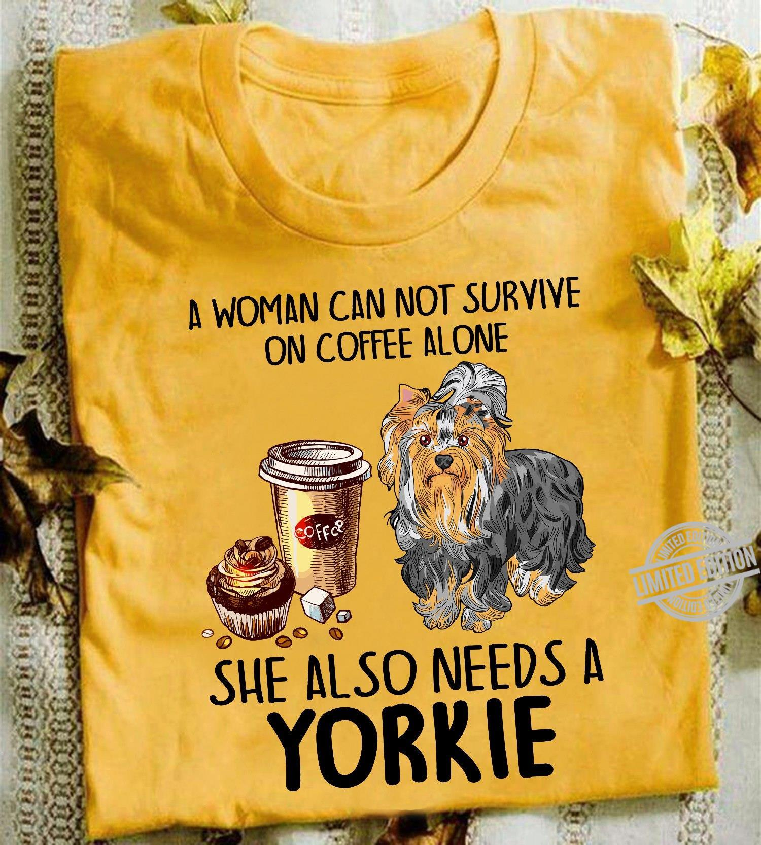 A Woman Can Not Survive On Coffee Alone She Also Needs A Yorkie Shirt