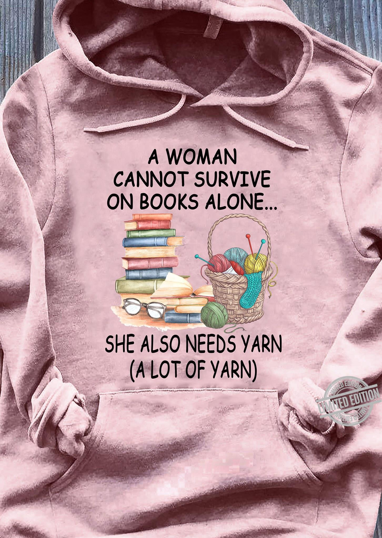 A Woman Cannot Survive On Books Alone She Also Needs Yearn A Lot Of Yarn Shirt