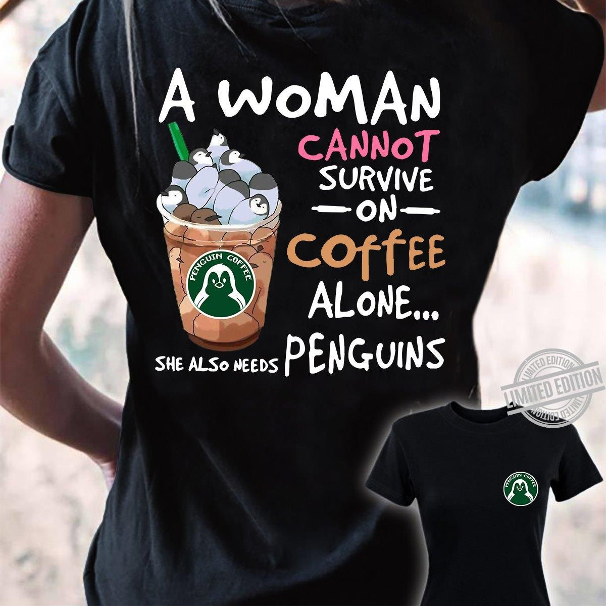 A Woman Cannot Survive On Coffee Alone Penguins Shirt