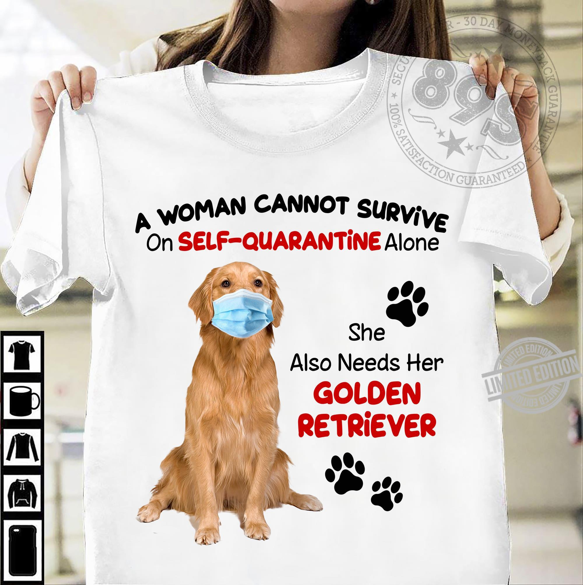 A Woman Cannot Survive On Self Quarantine Alone She Also Needs Her Golden Retriever Shirt