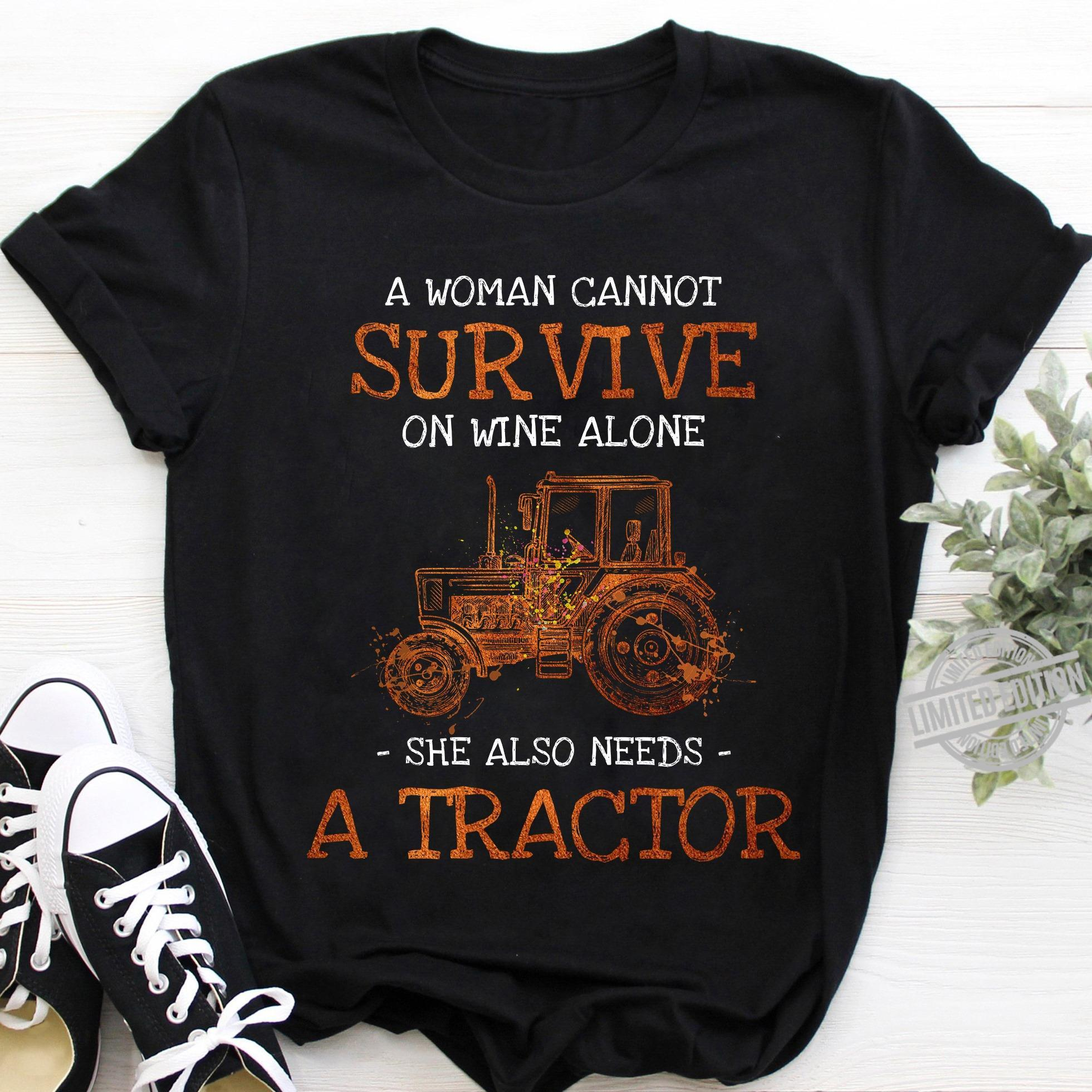 A Woman Cannot Survive On Wine Alone She Also Needs A Tractor Shirt