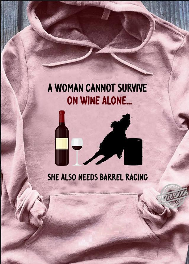 A Woman Cannot Survive On Wine Alone She Also Needs Barrel Racing Shirt