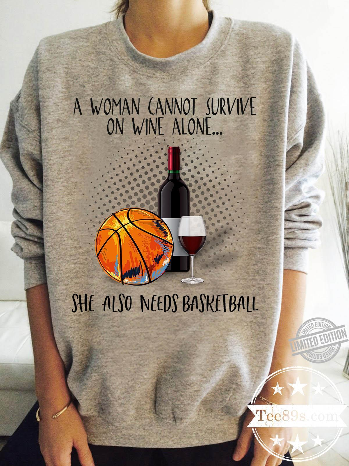 A Woman Cannot Survive On Wine Alone She Also Needs Basketball Shirt
