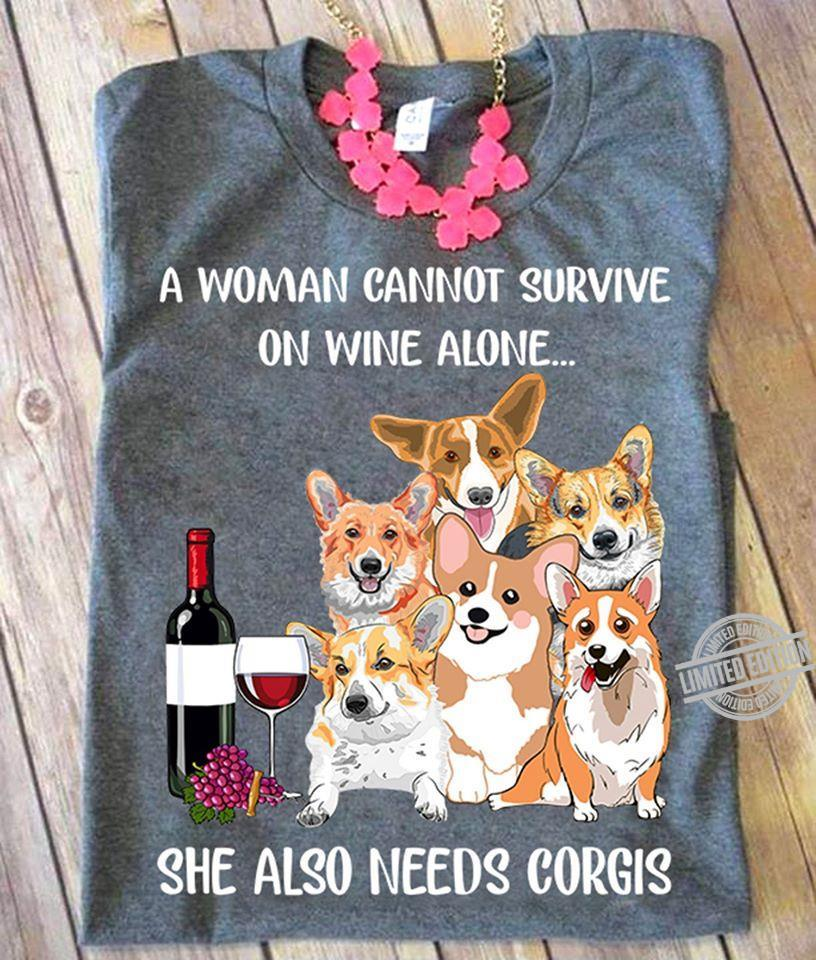 A Woman Cannot Survive On Wine Alone She Also Needs Corgis Shirt