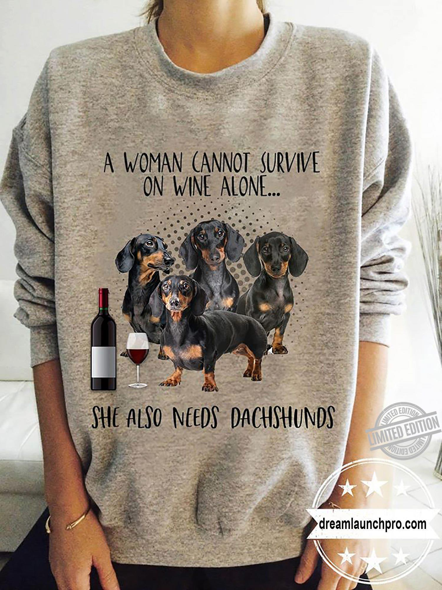 A Woman Cannot Survive On Wine Alone She Also Needs Dachshunds Shirt