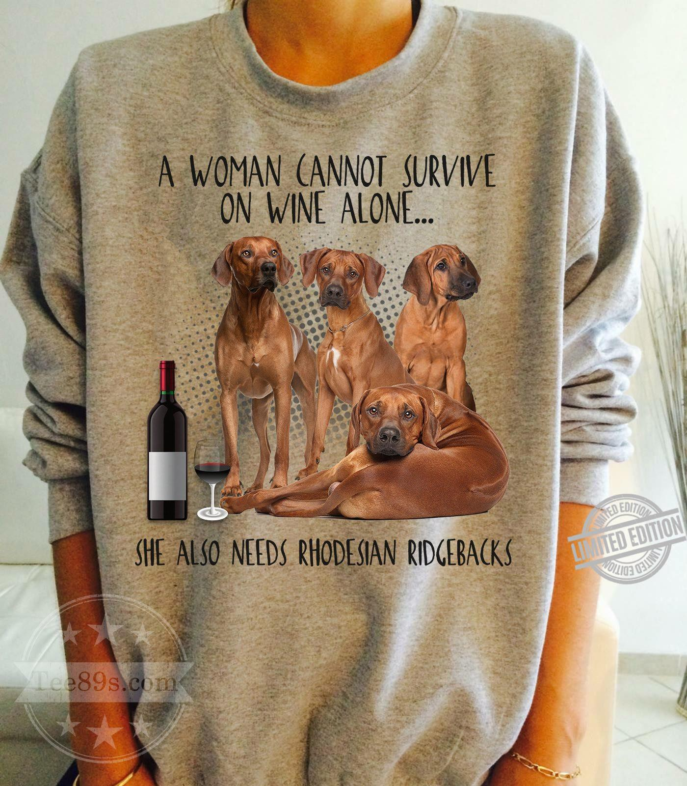A Woman Cannot Survive On Wine Alone She Also Needs Rhodesian Ridgebacks Shirt