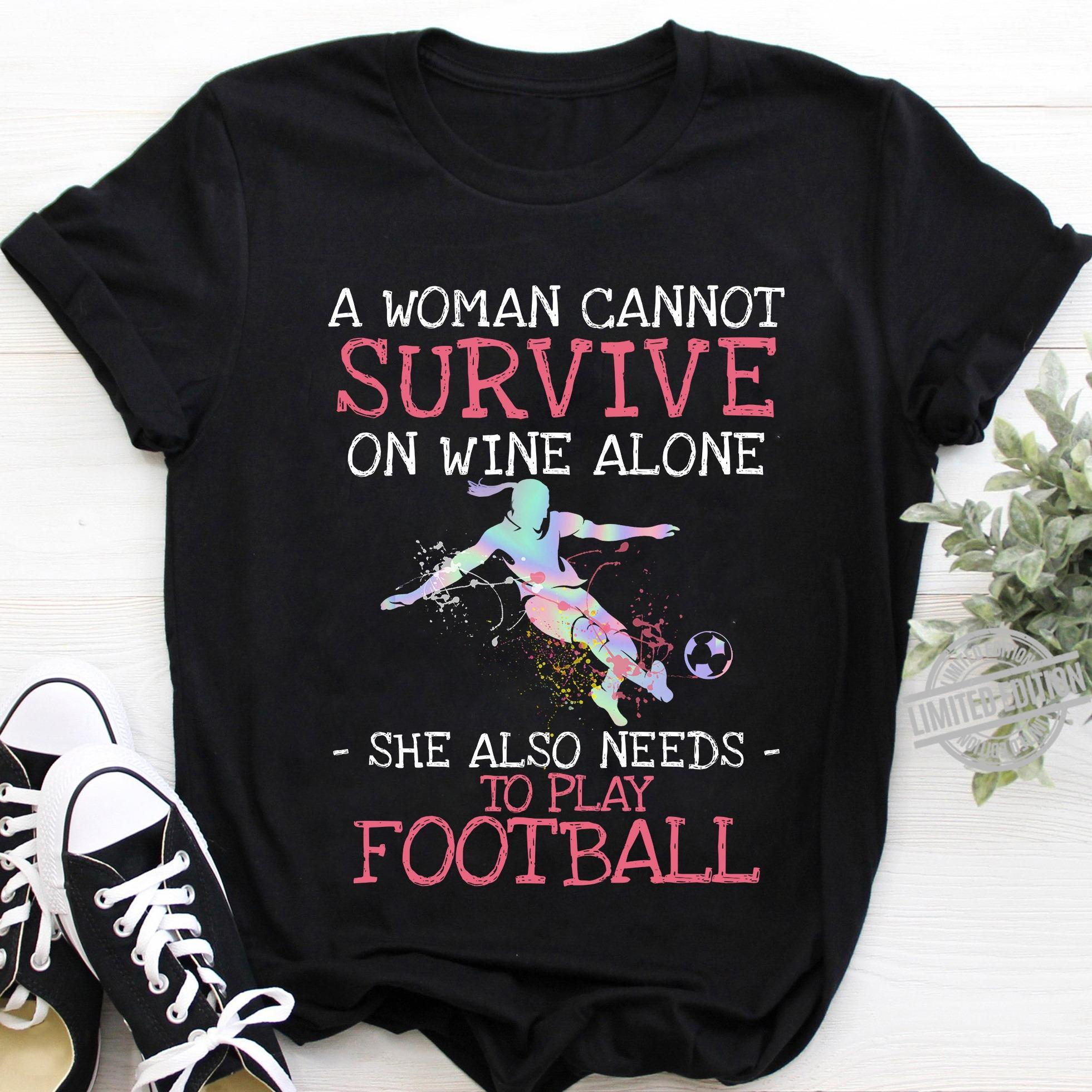 A Woman Cannot Survive On Wine Alone She Also Needs To Play Football Shirt