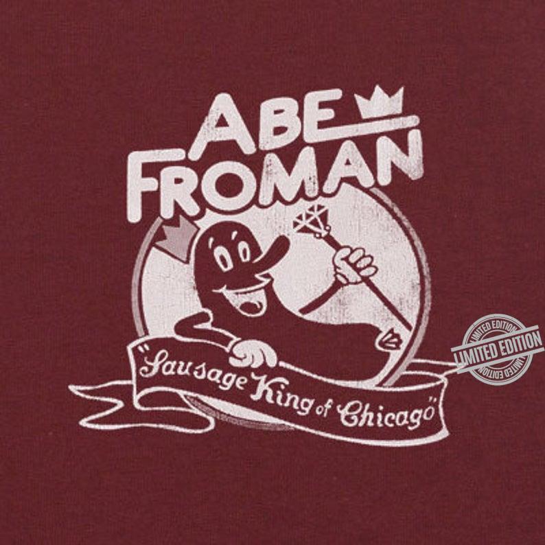 Abe Froman Sau Sage King Of Chicago Shirt