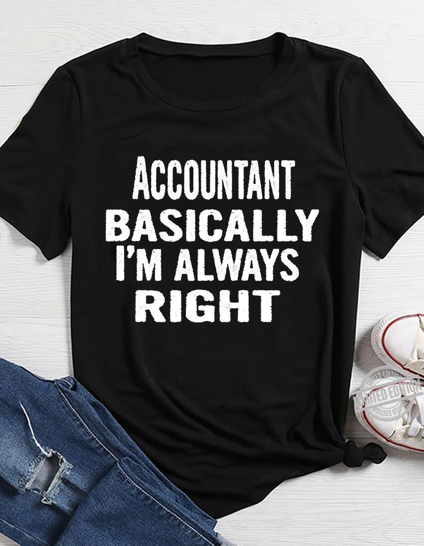 Accountant Basically I'm Always Right Shirt