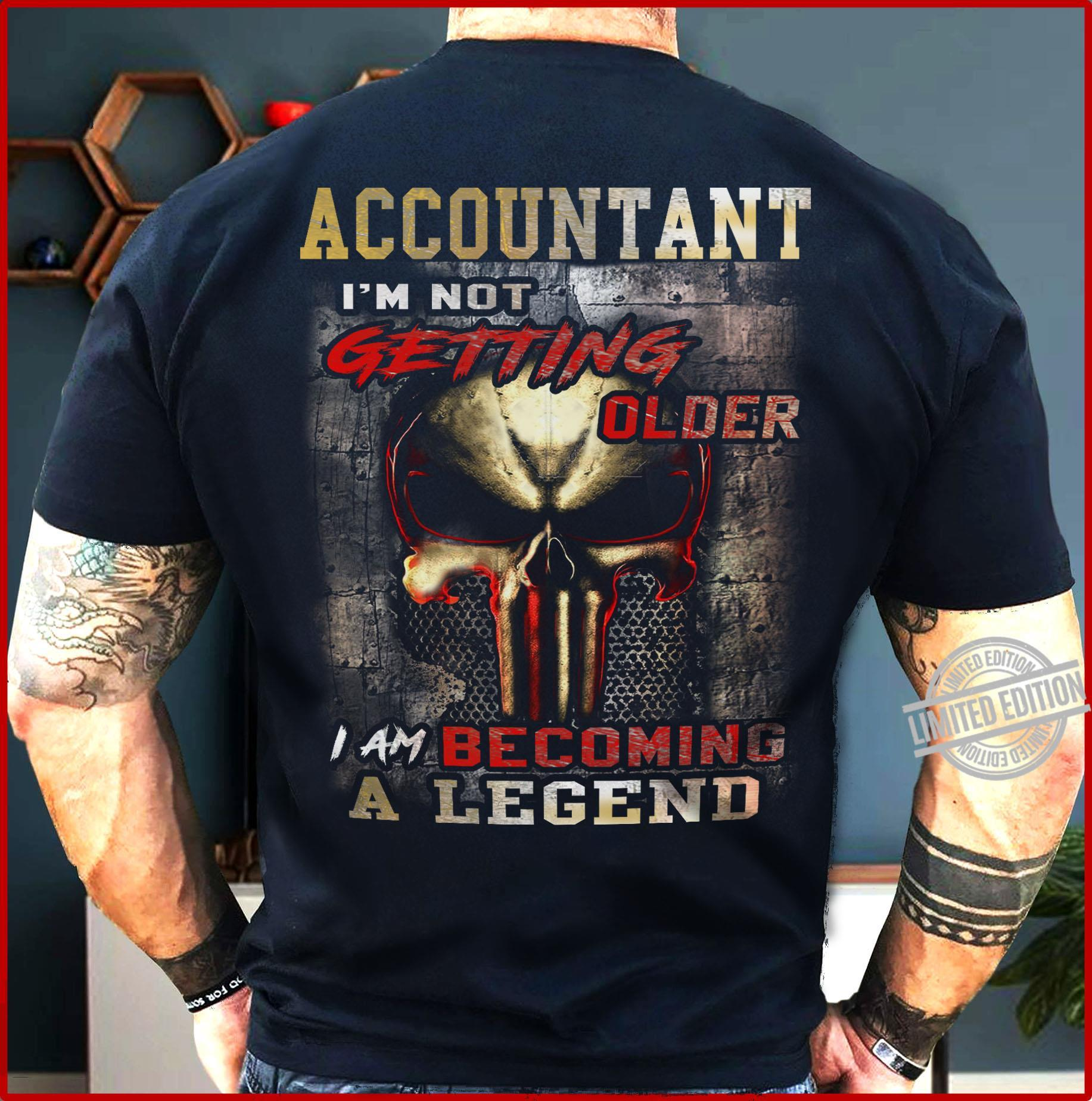 Accountant I'm Not Getting Older I Am Becoming A Legend Shirt