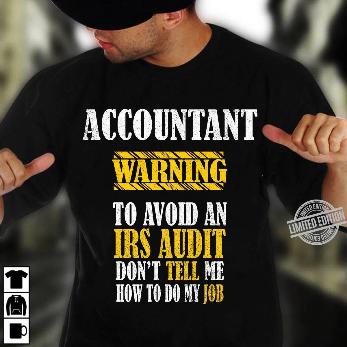 Accountant Warning To Avoid An Irs Audit Don't Tell Me How To Do My Job Shirt