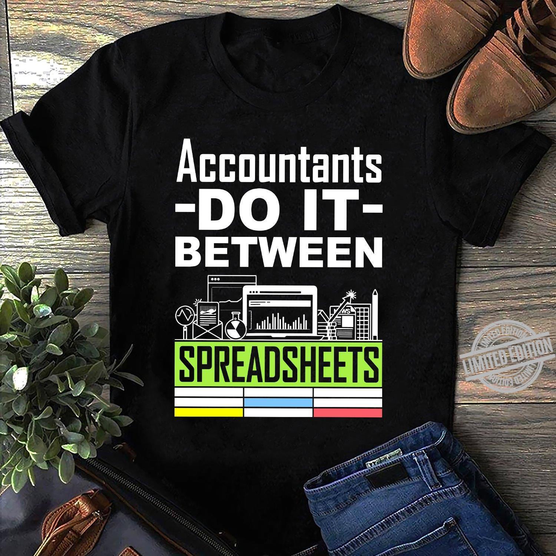 Accountants Do It Between Spreadsheets Shirt