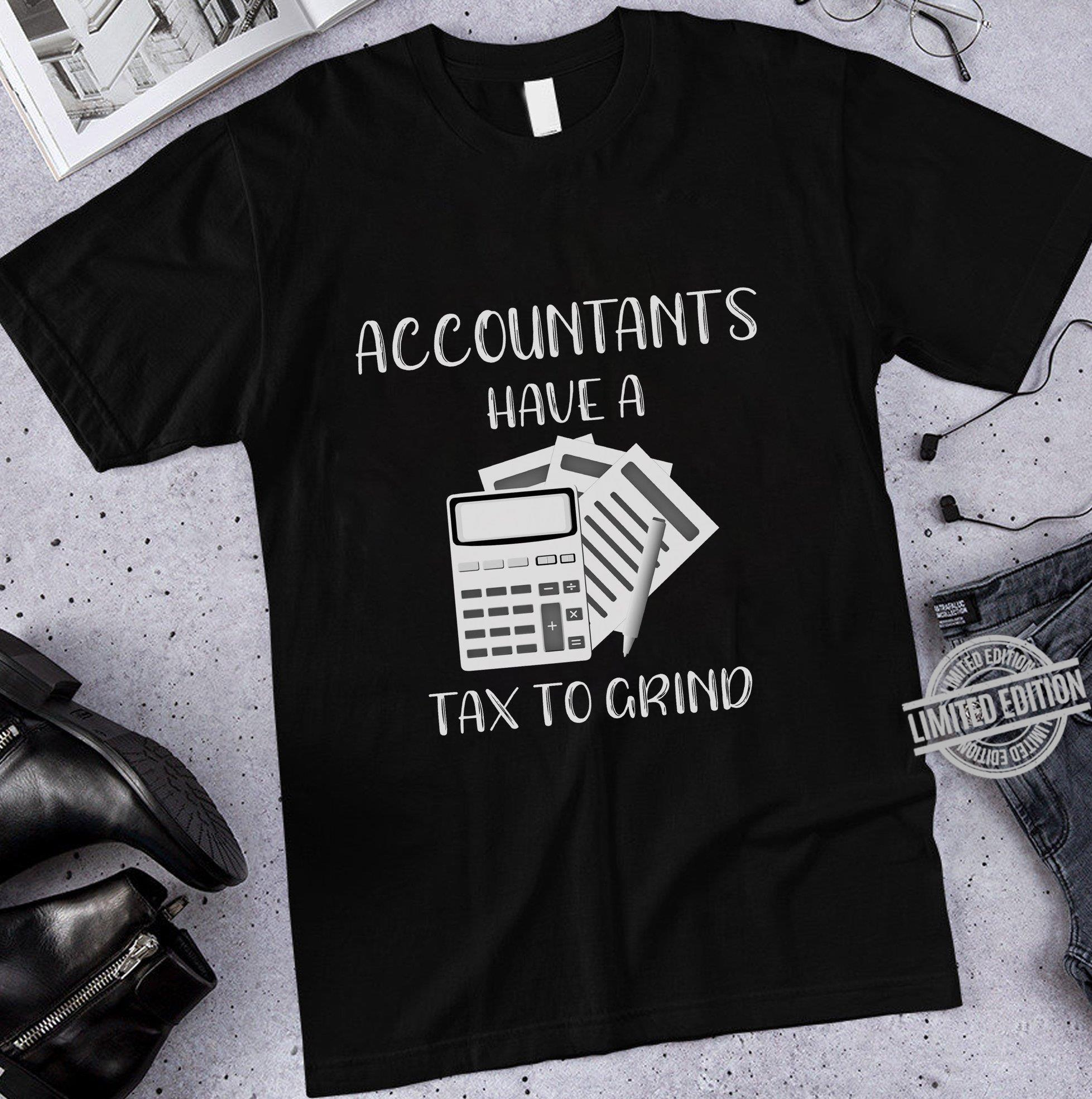 Accountants Have A Tax To Grind Shirt